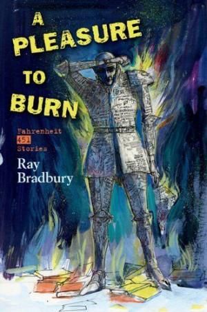 Pleasure to Burn by Ray Bradbury, http://www.amazon.com/dp ...