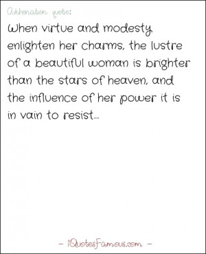 Famous modesty quotes - Akhenaton - When virtue and modesty enlighten ...