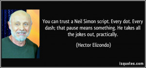You can trust a Neil Simon script. Every dot. Every dash; that pause ...