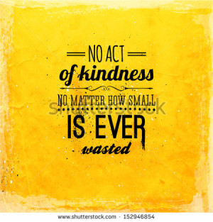 No act of kindness is ever wasted - Kindness Quote.
