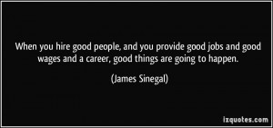 When you hire good people, and you provide good jobs and good wages ...