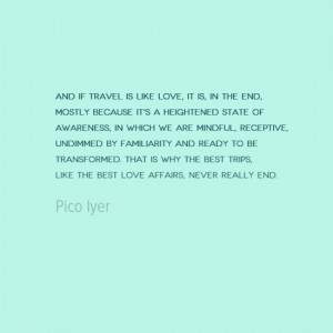photo, image, pico iyer, travel quote, travel is like love