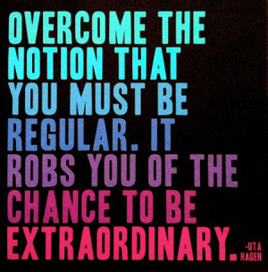 Overcome the notion that you must be regular, it robs you of the ...