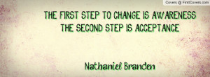 ... awareness. the second step is acceptance.nathaniel branden , Pictures