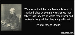 in unfavourable views of mankind, since by doing it we make bad men ...