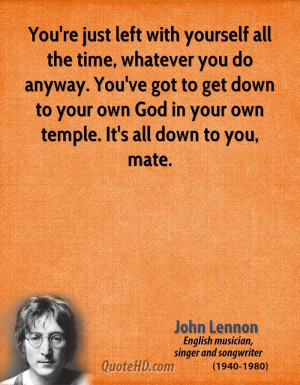 John+Lennon+Quotes | you re just left with yourself all the time ...