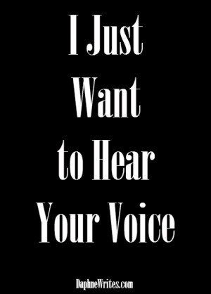 Just Want to Hear Your Voice