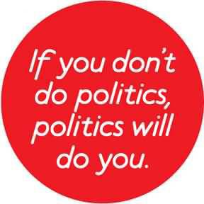 It You Don't Do Politics, Politics Will Do You