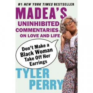 Madea Quotes Diary Of A Mad Black Woman Don't make a black woman take