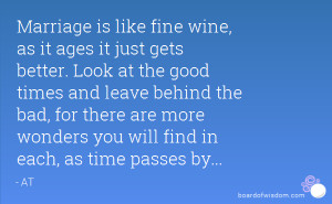 Marriage is like fine wine, as it ages it just gets better. Look at ...