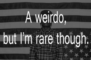 weirdo , but I'm rare though .