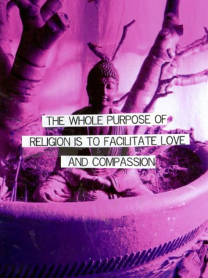 The whole purpose of religion Love quote pictures