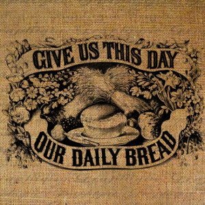 Give Us This Day Our Daily Bread Old Fashioned Quote Words Digital ...