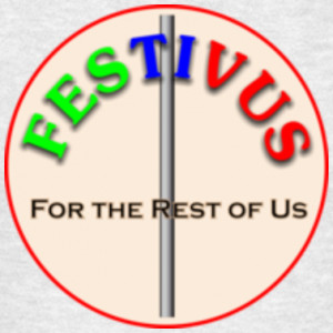 We traditionally recognize Festivus around these parts. Let the ...