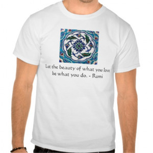 Rumi Quote - famous poet and sufi mystic Tee Shirts