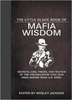 The Little Black Book of Mafia Wisdom: Secrets, Lies, Tricks, and ...