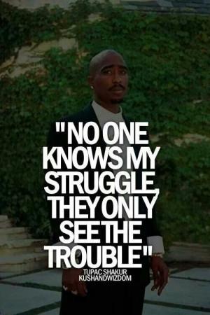 No one knows my struggle