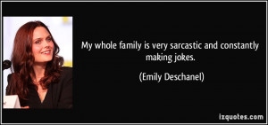 My whole family is very sarcastic and constantly making jokes. - Emily ...