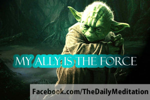 """Yoda Quote 1: """"My ally is the force."""" But what is the """"Force""""?"""