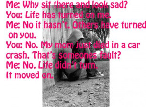 Sad Quotes About Death Of A Mother Me: why sit there and look sad