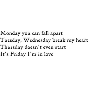 it's friday, i'm in love. quote.