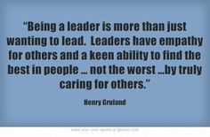 Being a leader is more than just wanting to lead. Leaders have empathy ...