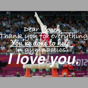 coach, Thank you for everything You've done to help me In gymnastics ...