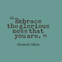 ... Life, Inspiration, Quotes, Gloriousmess, Elizabeth Gilbert, Wisdom