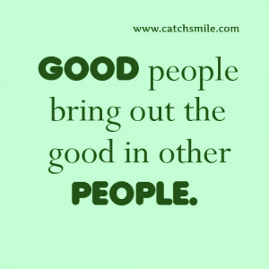 Good People Bring Out the Good In Other People