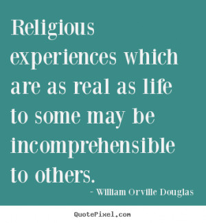 ... are as real as life to some may be incomprehensible.. - Life quotes