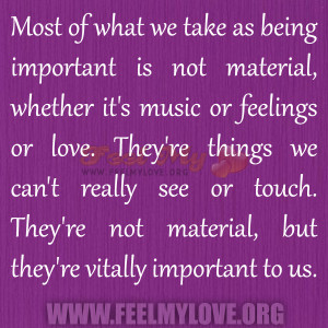Most of what we take as being important is not material