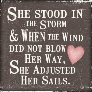 Quotes About Life Changing: She Stood In The Storm And The Wind Quote ...