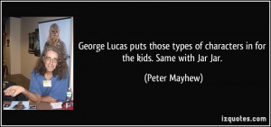 George Lucas puts those types of characters in for the kids. Same with ...