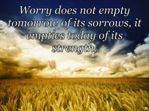 """... Of Its Sorrows, It Empties Today Of Its Strength """" ~ Peace Quote"""