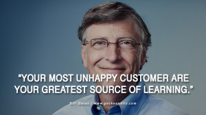 Bill Gates Quotes Your most unhappy customers are your greatest source ...