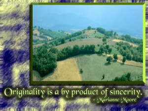 Origanility Is A By Product Of Sincerity