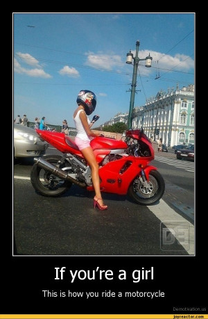 If you're a girlThis is how you ride a motorcycleDe motivation, us ...