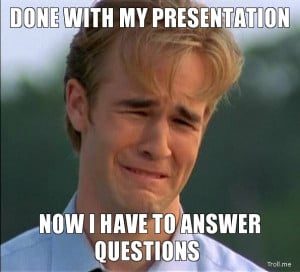 DONE WITH MY PRESENTATION, NOW I HAVE TO ANSWER QUESTIONS