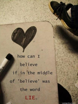 How can I BELIEVE if in the middle of BELIEVE was the word LIE.