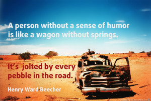 person without a sense of humor is like a wagon without ...
