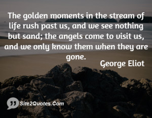 The golden moments in the stream of ... - George Eliot