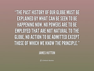 quote-James-Hutton-the-past-history-of-our-globe-must-185074.png