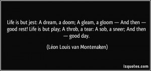 ... sob, a sneer; And then — good day. - Léon Louis van Montenaken
