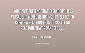 quote-Donatella-Versace-you-cant-pretend-that-everybody-likes-versace ...
