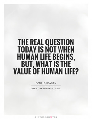human life begins but what is the value of human life Picture Quote