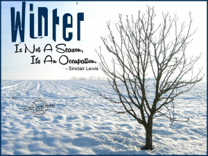 Funny Winter Quotes Winter is not a season,