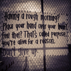You have a purpose- now move!!