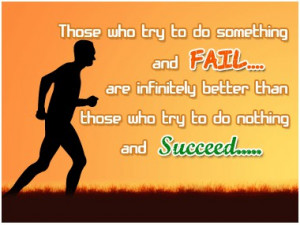 those who try to do something and fail are infinitely better than ...