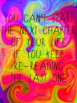... the next chapter of your life if you keep re-reading the last one