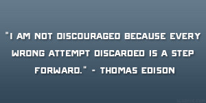 am not discouraged because every wrong attempt discarded is a step ...